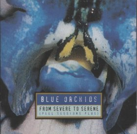 Blue Orchids - From Severe To Serene [CD]
