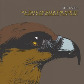 Big Eyes - We Have No Need For Voices When Our Hearts Can [CD]