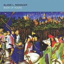 Blaine L. Reininger - Book Of Hours Bis [CD]