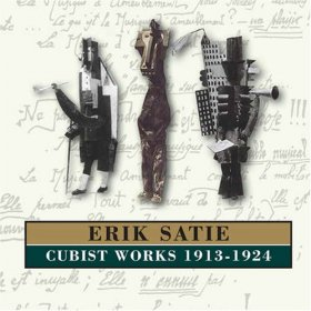 Erik Satie - Cubist Works 1913-1924 [CD]