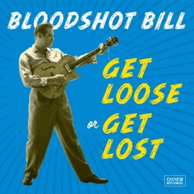 Bloodshot Bill - Get Loose Or Get Lost [Vinyl, LP]