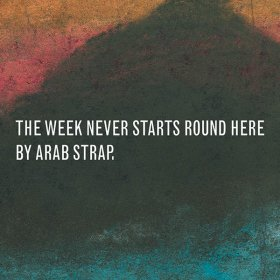 Arab Strap - The Week Never Starts Round [2CD]