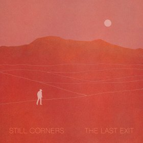 Still Corners - The Last Exit [Vinyl, LP]