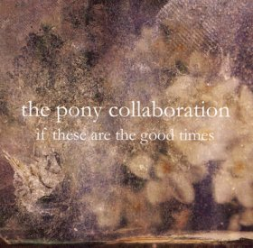 Pony Collaboration - If These Are The Good Times [CD]