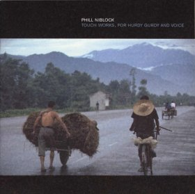 Phill Niblock - Touch Works, For Hurdy Gurdy And Voice [CD]