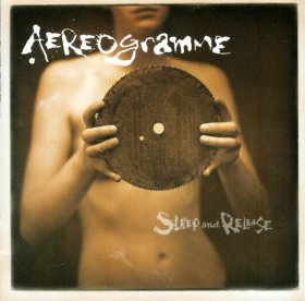 Aereogramme - Sleep And Release [CD]