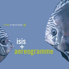 Isis + Aereogramme - In The Fishtank [MCD]