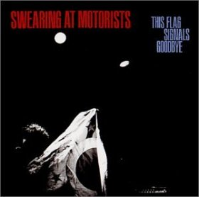 Swearing At Motorists - This Flag Signals Goodbye [Vinyl, LP]