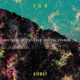 Sun Airway - Nocturne Of Exploded Crystal Chandelier [Vinyl, LP]