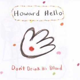 Howard Hello - Don't Drink His Blood [CD]