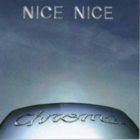Nice Nice - Chrome [CD]