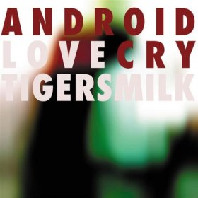 Tigersmilk - Android Love Cry [CD]