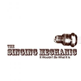 Singing Mechanic - It Would't Be What It Is [CD]