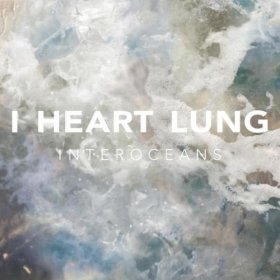 I Heart Lung - Interoceans [CD]