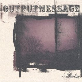 Outputmessage - Nebulae [CD]