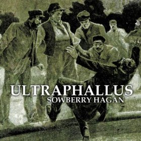 Ultraphallus - Sowberry Hagan [Vinyl, CD]