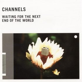 Channels - Waiting For The Next End Of The World [CD]