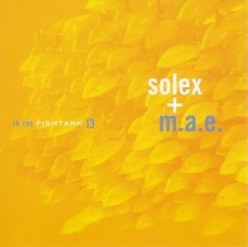 Solex + M.A.E. - In The Fishtank [MCD]