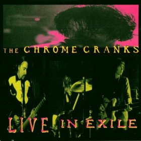 Chrome Cranks - Live In Exile [CD]
