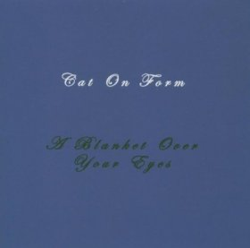 Cat On Form - A Blanket Over Your Eyes [CD]