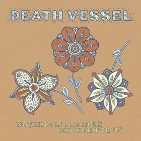 Death Vessel - Nothing Is Precious Enough For Us [Vinyl, CD]