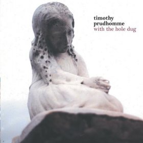 Timothy Prudhomme - With The Hole Dug [CD]