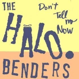 Halo Benders - Don't Tell Me Now [CD]