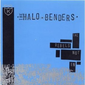 Halo Benders - The Rebels Not In [CD]