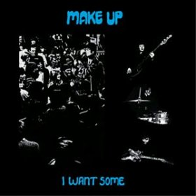 Make-up - I Want Some [CD]
