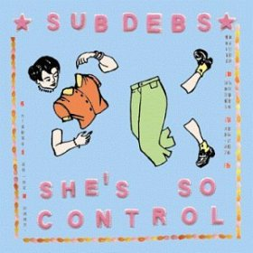 Sub Debs - She's So Control [CD]