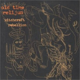 Old Time Relijun - Witchcraft Rebellion [CD]