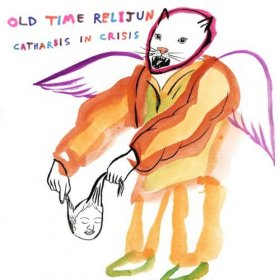 Old Time Relijun - Catharsis In Crisis [CD]