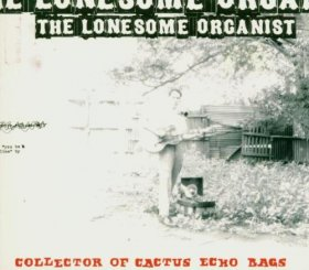 Lonesome Organist - Collector Of Cactus Echo Bags [CD]