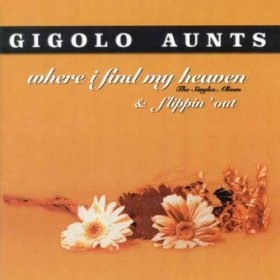 Gigolo Aunts - Where I Find My Heaven + Flippin' Out [CD]